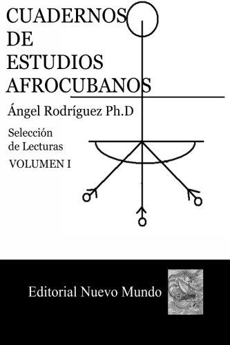 Cuadernos de Estudios Afrocubanos: Seleccion de Lecturas. Volumen I (Volume 1) (Spanish Edition) [Ed. Angel Rodriguez Ph.D. - Fernando Ortiz - Manual Hurtado de Mendoza - Israel Castellanos] (Tapa Blanda)