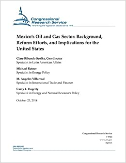 Mexico S Oil And Gas Sector Background Reform Efforts And Implications For The United States Crs Reports Congressional Research Service 9781503005624 Amazon Com Books