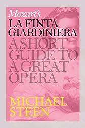 Mozart's La finta giardiniera - (The girl posing as a gardener): A Short Guide To A Great Opera