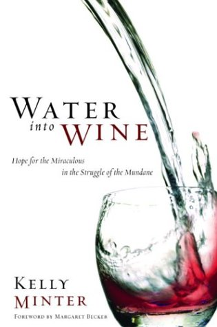 Water into Wine: Hope for the Miraculous in the Struggle of the Mundane