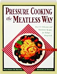 Pressure Cooking the Meatless Way: Over 125 Delicious and Nutritious Recipes for Today's Busy Cook