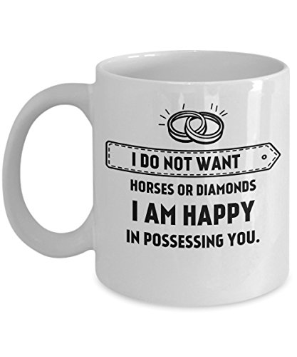 zane-wear-i-do-not-want-horses-or-diamonds-i-am-happy-in-possessing-you-gift-coffee-mug-tea-cup