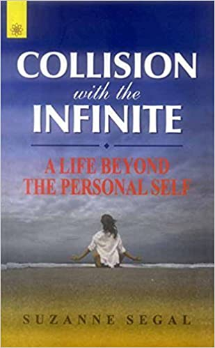 Book Collision with the Infinite: A Life Beyond the Personal Self by Suzanne Segal (2009-11-01)