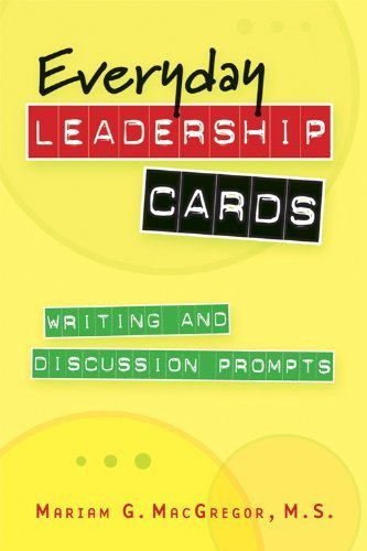 Everyday Leadership Cards: Writing and Discussion Prompts by Mariam G. MacGregor M.S. (2009-11-01)