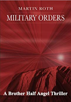 Military Orders (A Brother Half Angel Thriller Book 3) by [Roth, Martin]