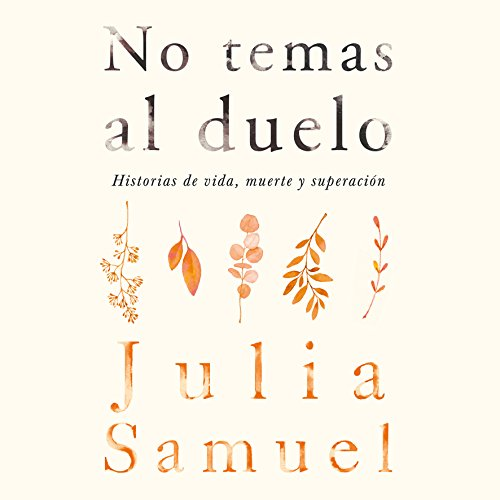 No temas al duelo [Do not be afraid to duel]: Historias de vida, muerte y superación [Stories of life, death and overcoming]