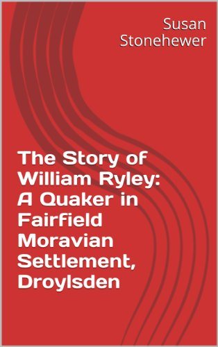 - The Story of William Ryley: A Quaker in Fairfield Moravian Settlement, Droylsden