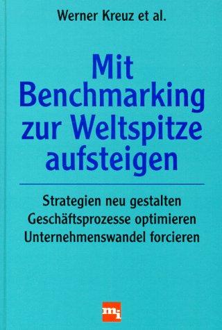 Mit Benchmarking zur Weltspitze aufsteigen Gebundenes Buch – 1995 Werner Kreuz Mi-Wirtschaftsbuch 3478352207 261070