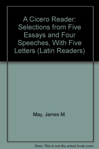 A Cicero Reader: Selections from Five Essays and Four Speeches, With Five Letters (Latin Readers) (Latin Edition) (Latin and English Edition)