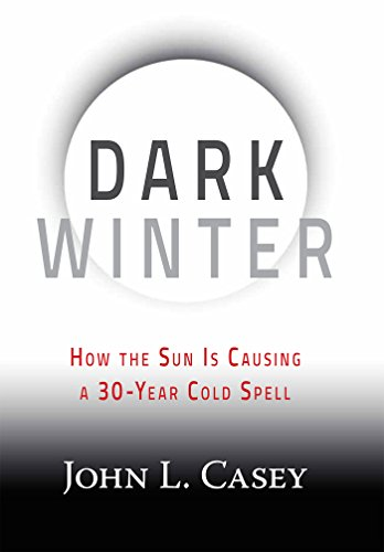 Dark Winter: How the Sun Is Causing a 30-Year Cold Spell by [Casey, John L.]