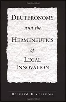 Deuteronomy and the Hermeneutics of Legal Innovation by Bernard M. Levinson (2002-02-21)
