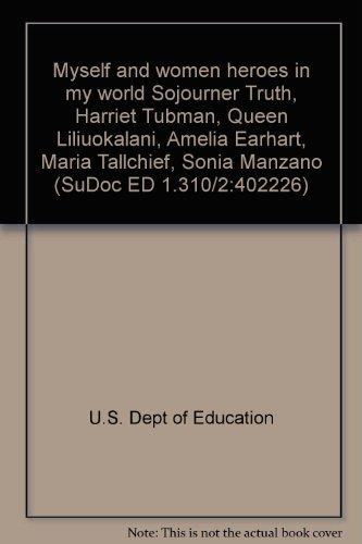 Heroes In History Amelia Earhart (Myself and women heroes in my world Sojourner Truth, Harriet Tubman, Queen Liliuokalani, Amelia Earhart, Maria Tallchief, Sonia Manzano (SuDoc ED 1.310/2:402226))