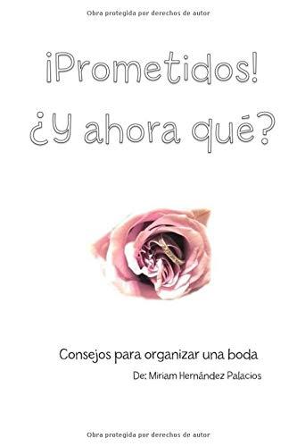 Prometidos ¿Y ahora qué? por HERNANDEZ PALACIOS, SRA MIRIAM