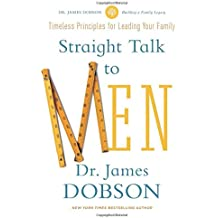 Straight Talk to Men: Timeless Principles for Leading Your Family