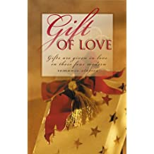 Gift of Love: Practically Christmas/Most Unwelcome Gift/Best Christmas Gift/Gift Shoppe (Inspirational Christmas Romance Collection)