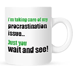 I'm Taking Care of My Procrastination Issue... - Coffee Mug - 11 oz.