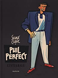 Phil Perfect : L'intégrale, Tome 1 par Serge Clerc
