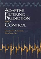 Adaptive Filtering Prediction and Control (Dover Books on Electrical Engineering)