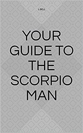 YOUR GUIDE TO THE SCORPIO MAN - Kindle edition by L Bell
