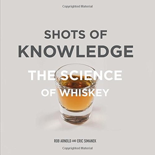 Shots of Knowledge: The Science of Whiskey by Rob Arnold, Eric Simanek