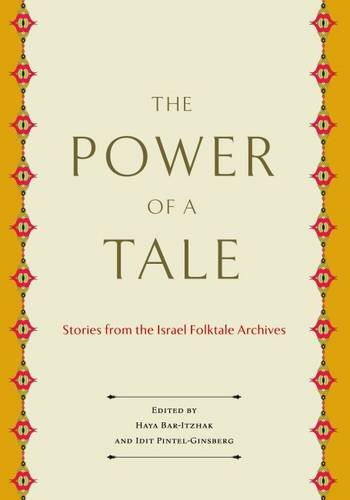 the-power-of-a-tale-stories-from-the-israel-folktale-archives-raphael-patai-series-in-jewish-folklor