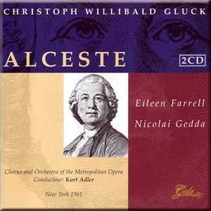 Christoph Willibald Gluck: Alceste [New York -- February 11, 1961: Eileen Farrell, Nicolai Gedda, Calvin Marsh, Walter Cassel, Robert Nagy; Kurt Adler]