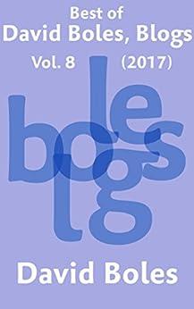 Best of David Boles, Blogs: Vol. 8 (2017) by [Boles, David]