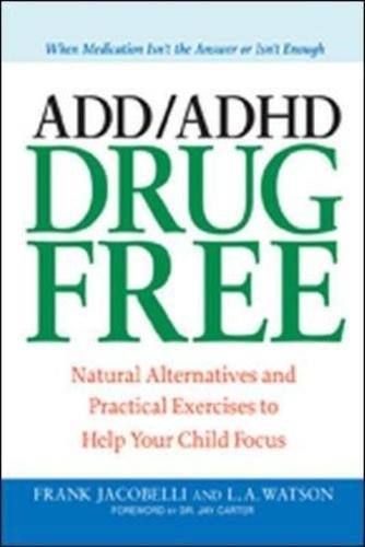 Add Adhd Drug Free  Natural Alternatives And Practical Exercises To Help Your Child Focus