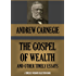 THE GOSPEL OF WEALTH AND OTHER TIMELY ESSAYS (Annotated) (Timeless Wisdom Collection Book 274)