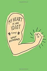 My Heart Is an Idiot: Essays by Davy Rothbart (2012-09-04)