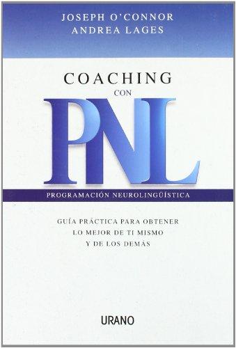 Coaching Con PNL: Guia Practica Para Obtener Lo Mejor De Ti Mismo Y De Los Demas (Spanish Edition)