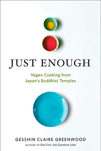 Just Enough: Vegan Cooking and Stories from Japan's Buddhist Temples by Gesshin Claire Greenwood