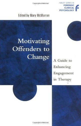 Download Motivating Offenders to Change: A Guide to Enhancing Engagement in Therapy (Wiley Series in Forensic Clinical Psychology) Pdf