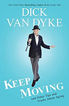 Keep Moving: And Other Tips and Truths About Aging by [Dyke, Dick Van]