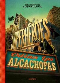 Los superhéroes odian las alcachofas/ Superheroes hate artichokes (Spanish Edition)