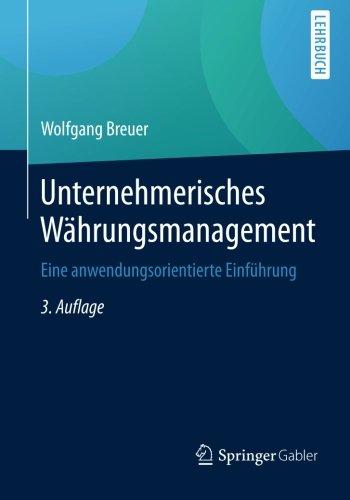 Unternehmerisches Währungsmanagement: Eine anwendungsorientierte Einführung Taschenbuch – 11. September 2015 Wolfgang Breuer Springer Gabler 3658071079 Betriebswirtschaft