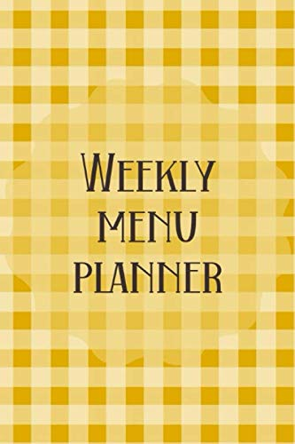 Weekly Menu Planner: Meal Planner Shopping List Notebook - Track And Plan Your Meals Weekly - 52 Week Food Journal - Yellow Gingham Cover