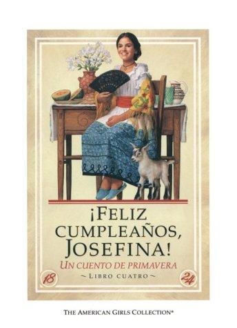 Feliz Cumpleanos, Josefina! / Happy Birthday Josefina!: UN Cuento De Primavera (American Girl Collection) (Spanish Edition) by American Girl