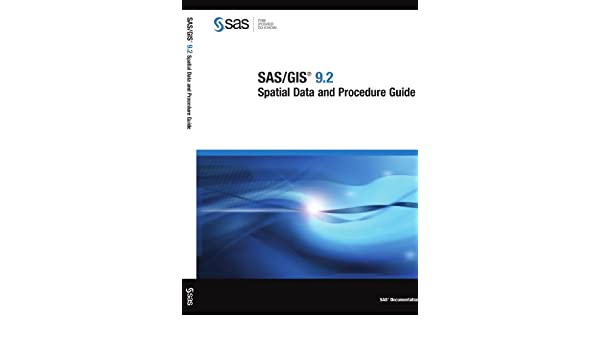 SAS/GIS 9 2: Spatial Data and Procedure Guide: SAS Institute