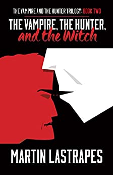 The Vampire, the Hunter, and the Witch (The Vampire and the Hunter Trilogy: Book Two) by [Lastrapes, Martin]