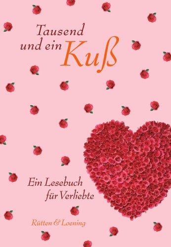 Tausend und ein Kuss: Ein Lesebuch für Verliebte