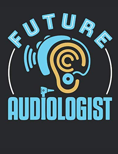 Future Audiologist: Audiology Notebook, Blank Paperback Composition Book To Write In, Great Audiologist Gift