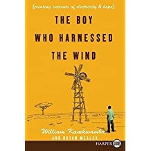 William Kamkwamba: The Boy Who Harnessed the Wind LP : Creating Currents of Electricity and Hope (Large Print Paperback); 2009 Edition