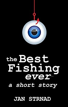The Best Fishing Ever: a short story by [Strnad, Jan]