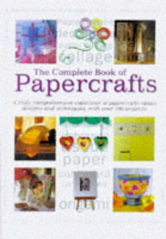 Complete Book of Papercrafts: A Truly Comprehensive Collection of Papercrafts Ideas, Designs and Techniques, with Over 3