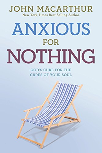 Anxious for Nothing: God's Cure for the Cares of Your Soul (John Macarthur Study) (Best Over The Counter For Anxiety)