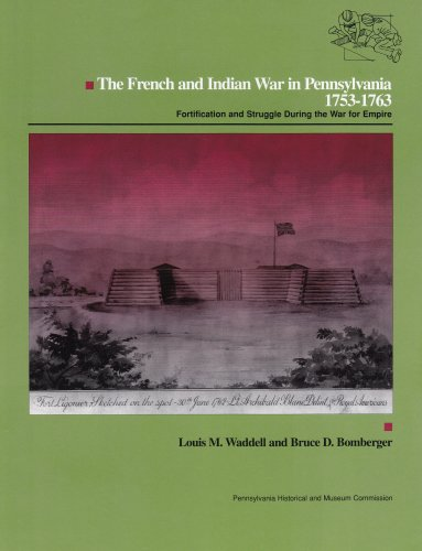 The French and Indian War in Pennsylvania, 1753-1763: Fortification and