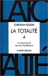 La totalite t.4 : la totalite realisee : les art s et la litterature