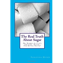 """By Samantha Quinn The Real Truth About Sugar: Dr. Robert Lustig's """"Sugar: The Bitter Truth"""" [Paperback]"""