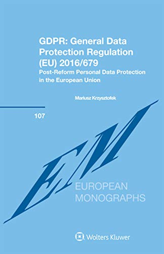 GDPR: General Data Protection Regulation (EU) 2016/679: Post-Reform Personal Data Protection in the European Union (European Monographs Book 107) (General Data Protection Regulation Eu 2016 679)